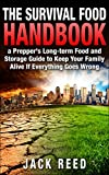 The Survival Food Handbook - A Preppers Long-Term Food and Storage Guide to Keep Your Family Alive If Everything Goes Wrong