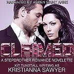 Claimed: A Stepbrother Romance Novelette | Kristianna Sawyer,Kit Tunstall