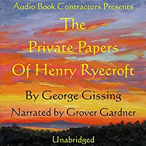 The Private Papers of Henry Ryecroft Hörbuch von George Gissing Gesprochen von: Grover Gardner