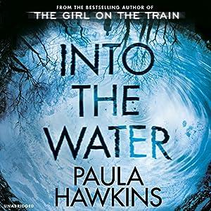 Into the Water Hörbuch von Paula Hawkins Gesprochen von: Imogen Church, Sophie Aldred, Daniel Weyman, Rachel Bavidge, Laura Aikman