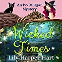 Wicked Times: An Ivy Morgan Mystery, Book 3 Audiobook by Lily Harper Hart Narrated by Angel Clark
