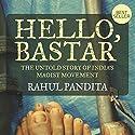 Hello Bastar: The Untold Story of India's Maoist Movement Audiobook by Rahul Pandita Narrated by P. J. Ochlan