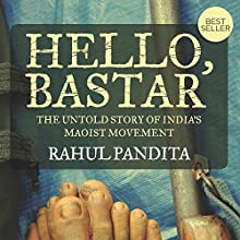 Hello Bastar: The Untold Story of India's Maoist Movement Audiobook by Rahul Pandita Narrated by P. J. Ochlan