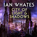 City of Light & Shadows: City of a Hundred Rows, Book 3 (       UNABRIDGED) by Ian Whates Narrated by Mark Meadows