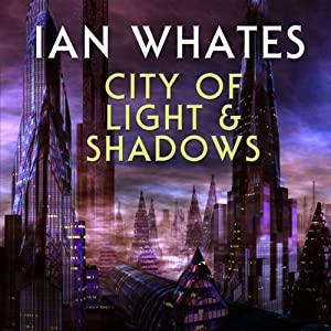 City of Light & Shadows: City of a Hundred Rows, Book 3 | [Ian Whates]