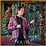 RUFUS WAINWRIGHT-OUT OF THE GAME