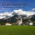 Die Brautfahrt des Damian Zagg Hörbuch von Ludwig Ganghofer Gesprochen von: Gerhard Acktun, Balbina Brauel, Manuel Balmann