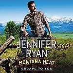 Montana Heat: Escape to You: A Montana Heat Novel | Jennifer Ryan