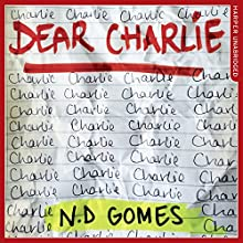 Dear Charlie Audiobook by N. D. Gomes Narrated by Huw Parmenter
