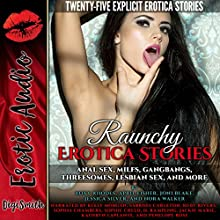 Raunchy Erotica Stories: Anal Sex, MILFs, Gangbangs, Threesomes, Lesbian Sex, and More: Twenty-Five Explicit Erotica Stories Audiobook by Roxy Rhodes, April Fisher, Joni Blake, Jessica Silver, Nora Walker Narrated by Kelly Morgan, Sabrina Carleton, Ruby Rivers, Sophia Chambers, Sophie Creed, D. Rampling