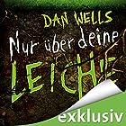 Nur über deine Leiche (Serienkiller 5) Hörbuch von Dan Wells Gesprochen von: Elmar Börger