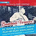 Baseball Forever!: 50 Years of Classic Radio Play-by-Play Highlights from the Miley Collection Radio/TV Program by Jason Turbow, John Miley Narrated by Bob Costas