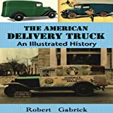 img - for The American Delivery Truck: An Illustrated History book / textbook / text book