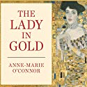The Lady in Gold: The Extraordinary Tale of Gustav Klimt's Masterpiece, 'Portrait of Adele Bloch-Bauer' (       UNABRIDGED) by Anne-Marie O'Connor Narrated by Coleen Marlo