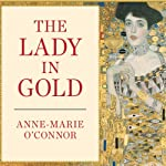 The Lady in Gold: The Extraordinary Tale of Gustav Klimt's Masterpiece, 'Portrait of Adele Bloch-Bauer' | Anne-Marie O'Connor