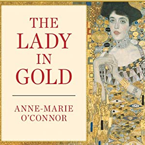 The Lady in Gold: The Extraordinary Tale of Gustav Klimt's Masterpiece, 'Portrait of Adele Bloch-Bauer' | [Anne-Marie O'Connor]