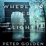 Wherever There Is Light: A Novel | Peter Golden