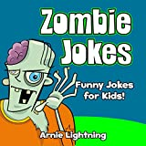 Zombie Jokes for Kids! (Illustrated Pictures for Beginning & Early Readers): Funny Zombie Jokes and Halloween Humor for Children (Halloween Joke Book for Kids-Children)