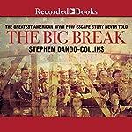 The Big Break: The Greatest American WWII POW Escape Story Never Told   Stephen Dando-Collins
