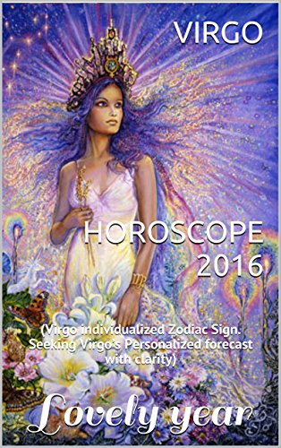 VIRGO HOROSCOPE 2016: (Virgo individualized Zodiac Sign. Seeking Virgo's Personalized forecast with clarity) PDF