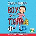 Spies in Disguise: Boy in Tights Audiobook by Kate Scott Narrated by Dugald Bruce-Lockhart