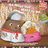Josh Selig Be What You Want to Be Sing-Along Storybook (Small Potatoes)