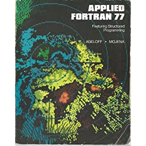Applied Fortran 77: Featuring Structured Programming