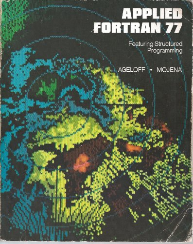 Applied Fortran 77: Featuring Structured Programming, Ageloff, Roy; Mojena, Richard