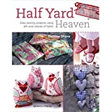 Half Yard Heaven: 26 Easy Sewing Projects Using Just Half a Yard of Fabric