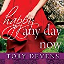 Happy Any Day Now (       UNABRIDGED) by Toby Devens Narrated by Donna Postel