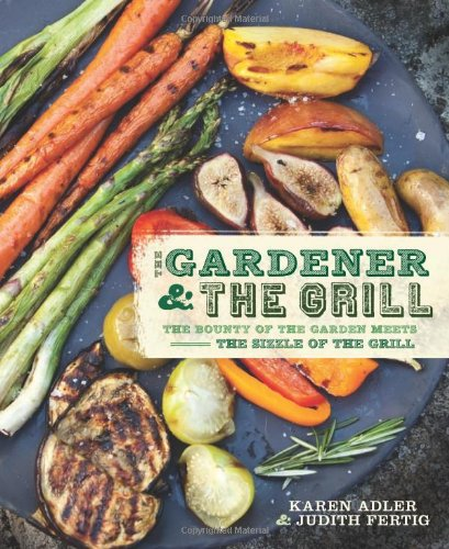 The Gardener & the Grill: The Bounty of the Garden Meets the Sizzle of the Grill PDF