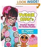 Twinkie Chan's Crochet Goodies for Fashion Foodies: 20 Yummy Treats to Wear