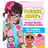 Twinkie Chan's Crochet Goodies for Fashion Foodies: 20 Yummy Treats to Wear ~ Twinkie Chan