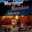 Murder and Moonshine: A Mystery Audiobook by Carol Miller Narrated by Erin Bennett