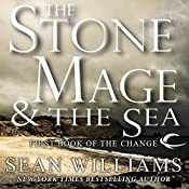 The Stone Mage & The Sea: First Book of the Change   Sean Williams