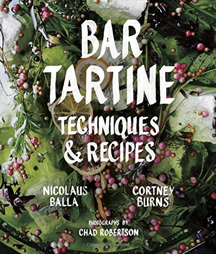 Bar Tartine: Techniques & Recipes by Cortney Burns, Nicolaus Balla (2014) Hardcover