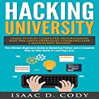 Hacking University: Learn Python Computer Programming from Scratch & Precisely Learn How the Linux Operating Command Line Works: 2 Manuscript Bundle Hörbuch von Isaac D. Cody Gesprochen von: Kevin Theis