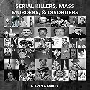 Serial Killers, Mass Murders, and Disorders | [Steven G. Carley]