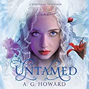 Untamed: Splintered, Book 3.5 | A. G. Howard
