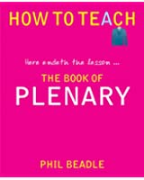How to Teach: The Book of Plenary: here endeth the lesson �