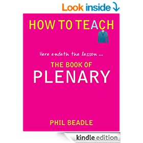 How to Teach: The Book of Plenary: here endeth the lesson � (How to Teach series)