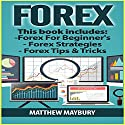 Forex Guide - 3 Manuscripts: A Beginner's Guide to Forex Trading, Forex Trading Strategies, Forex Tips & Tricks Audiobook by Matthew Maybury Narrated by Mark Shumka