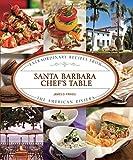 Santa Barbara Chef's Table: Extraordinary Recipes From The American Riviera