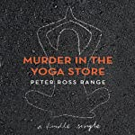 Murder in the Yoga Store: The True Story of the Lululemon Killing | Peter Ross Range