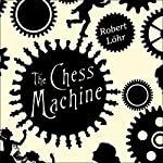 The Chess Machine: A Novel | Robert Lohr