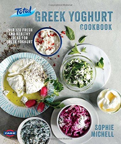 The Total Greek Yoghurt Cookbook: Over 120 Fresh and Healthy Ideas for Greek Yoghurt