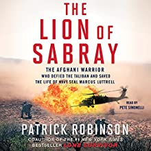 The Lion of Sabray: The Afghani Warrior Who Defied the Taliban and Saved the Life of Navy SEAL Marcus Luttrell (       UNABRIDGED) by Patrick Robinson Narrated by Pete Simonelli