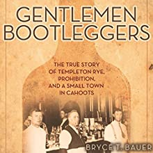 Gentlemen Bootleggers: The True Story of Templeton Rye, Prohibition, and a Small Town in Cahoots | Livre audio Auteur(s) : Bryce T. Bauer Narrateur(s) : Jonathan Davis