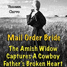 Mail Order Bride: The Amish Widow Captures A Cowboy Father's Broken Heart (Western Christian Romance) (       UNABRIDGED) by Vanessa Carvo Narrated by Joe Smith
