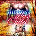 The Lion's Love Child: A Paranormal Pregnancy Romance Audiobook by Jade White Narrated by Fiona van Dahl
